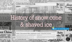 History of Snow Cones & Shaved Ice